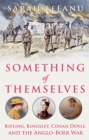Something of Themselves : Kipling, Kingsley, Conan Doyle and the Anglo-Boer War - Book