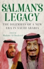 Salman's Legacy : The Dilemmas of a New Era in Saudi Arabia - Book