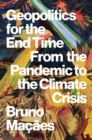Geopolitics for the End Time : From the Pandemic to the Climate Crisis - Book
