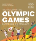 The History of the Olympic Games : Faster, Higher, Stronger - Book