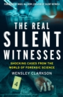The Real Silent Witnesses : Shocking cases from the World of Forensic Science - Book