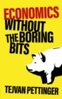 Economics Without the Boring Bits : An Enlightening Guide to the Dismal Science - Book