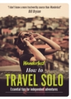 Wanderlust - How to Travel Solo : Holiday tips for independent adventurers - Book