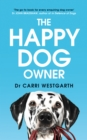 The Happy Dog Owner : Finding Health and Happiness with the Help of Your Dog - Book