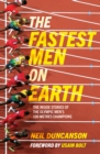 The Fastest Men on Earth : The Inside Stories of the Olympic Men's 100m Champions - Book