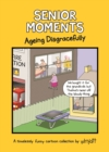 Senior Moments: Ageing Disgracefully : A timelessly funny cartoon collection by Whyatt - Book