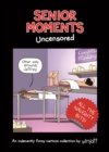 Senior Moments: Uncensored : An indecently funny cartoon collection by Whyatt - Book
