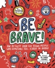 Be Brave! Mindful Kids : An Activity Book for Young People Who Sometimes Feel Scared or Afraid - Book