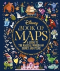The Disney Book of Maps : A Guide to the Magical Worlds of Disney and Pixar - Book