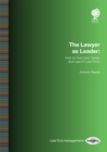 The Lawyer as Leader : How to Own your Career and Lead in Law Firms - Book