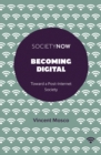 Becoming Digital : Toward a Post-Internet Society - Book