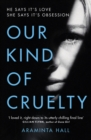 Our Kind of Cruelty : The most addictive psychological thriller you'll read this year - Book