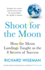 Shoot for the Moon : How the Moon Landings Taught us the 8 Secrets of Success - eBook
