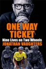 One Way Ticket : Nine Lives on Two Wheels - Book