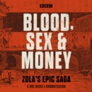 Blood, Sex and Money : A BBC Radio 4 serialisation of Zola's epic saga - eAudiobook