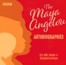 The Maya Angelou Autobiographies : Six BBC Radio 4 dramatisations - Book