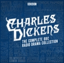 The Charles Dickens BBC Radio Drama Collection : 15 BBC Radio 4 full-cast dramatisations - eAudiobook
