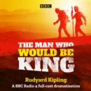 The Man Who Would Be King : A BBC Radio 4 full-cast dramatisation - eAudiobook