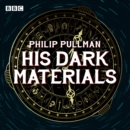 His Dark Materials: The Complete BBC Radio Collection : Three BBC Radio 4 full-cast dramatisations - Book
