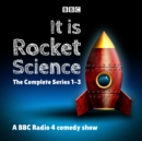It Is Rocket Science: The Complete Series 1-3 : A BBC Radio 4 comedy show - eAudiobook