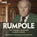 Rumpole: The Teenage Werewolf & other stories : Four BBC Radio 4 dramatisations - eAudiobook