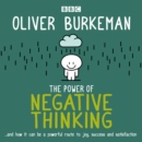 The Power of Negative Thinking : and how it can be a powerful route to joy, success and satisfaction - eAudiobook