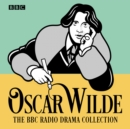 The Oscar Wilde BBC Radio Drama Collection : Five full-cast productions - eAudiobook