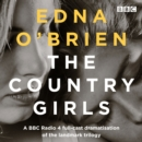 The Country Girls : A BBC Radio 4 full-cast dramatisation of the landmark trilogy - eAudiobook
