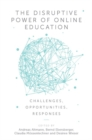 The Disruptive Power of Online Education : Challenges, Opportunities, Responses - Book