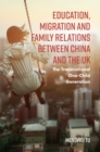 Education, Migration and Family Relations Between China and the UK : The Transnational One-Child Generation - Book