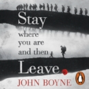 Stay Where You Are And Then Leave - eAudiobook