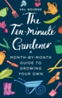The Ten-Minute Gardener : A month-by-month guide to growing your own - Book