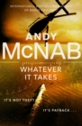 Whatever It Takes : The thrilling new novel from bestseller Andy McNab - Book