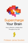 Supercharge Your Brain : How to Maintain a Healthy Brain Throughout Your Life - Book