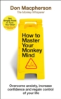 How to Master Your Monkey Mind : Overcome anxiety, increase confidence and regain control of your life - Book