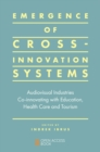 Emergence of Cross-innovation Systems : Audiovisual Industries Co-innovating with Education, Health Care and Tourism - Book