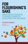 For Flourishing's Sake : Using Positive Education to Support Character Development and Well-being - eBook