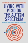 Living with PTSD on the Autism Spectrum : Insightful Analysis with Practical Applications - Book