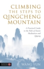 Climbing the Steps to Qingcheng Mountain : A Practical Guide to the Path of Daoist Meditation and Qigong - Book