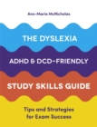 The Dyslexia, ADHD, and DCD-Friendly Study Skills Guide : Tips and Strategies for Exam Success - Book