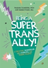 Being a Super Trans Ally! : A Creative Workbook and Journal for Young People - Book