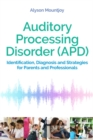 Auditory Processing Disorder (APD) : Identification, Diagnosis and Strategies for Parents and Professionals - Book
