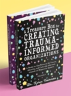 A Treasure Box for Creating Trauma-Informed Organizations : A Ready-to-Use Resource for Trauma, Adversity, and Culturally Informed, Infused and Responsive Systems - Book