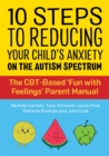 10 Steps to Reducing Your Child's Anxiety on the Autism Spectrum : The CBT-Based 'Fun with Feelings' Parent Manual - Book
