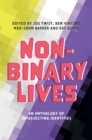 Non-Binary Lives : An Anthology of Intersecting Identities - Book