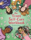 The Trans Self-Care Workbook : A Coloring Book and Journal for TRANS and Non-Binary People - Book
