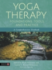 Yoga Therapy Foundations, Tools, and Practice : A Comprehensive Textbook - Book