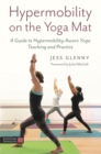 Hypermobility on the Yoga Mat : A Guide to Hypermobility-Aware Yoga Teaching and Practice - eBook