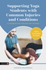 Supporting Yoga Students with Common Injuries and Conditions : A Handbook for Teachers and Trainees - eBook