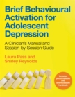 Brief Behavioural Activation for Adolescent Depression : A Clinician's Manual and Session-by-Session Guide - Book